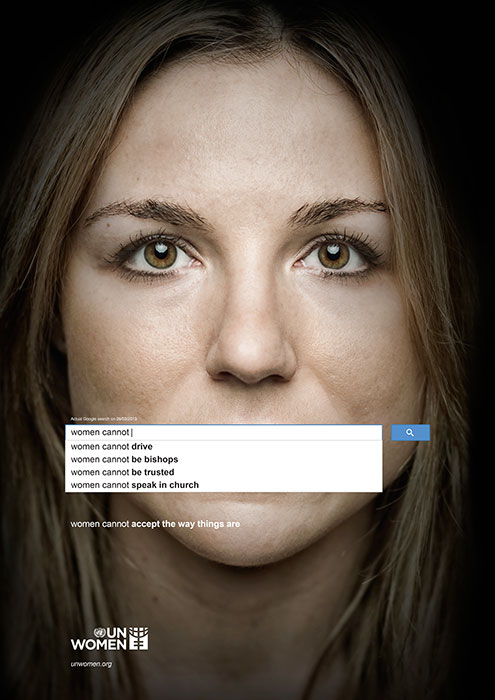 "UN Women print ad showing Google autocomplete results for ""women cannot"" and includes these answers, women cannot drive, women cannot be trusted"